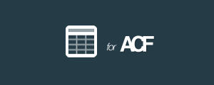 Cover image for ACF Table Editor Field